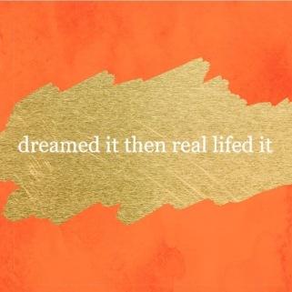 Dreamed it